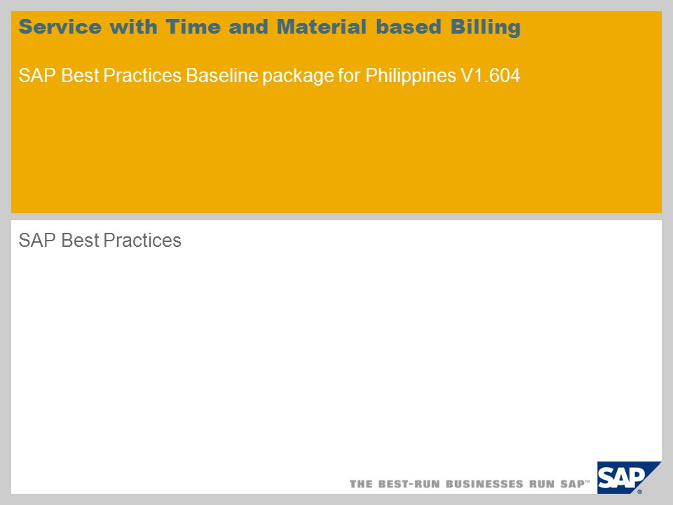 Service with Time and Material based Billing SAP Best Practices Baseline package for Philippines V1.604 SAP Best Practices