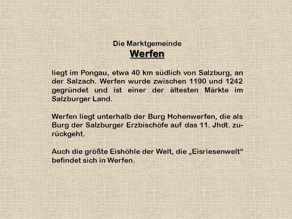 Die MarktgemeindeWerfen liegt im Pongau, etwa 40 km südlich von Salzburg, an der Salzach.