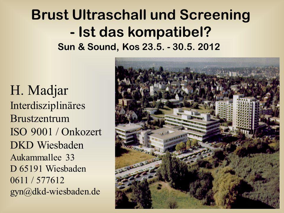 Brust Ultraschall und Screening - Ist das kompatibel? H. Madjar Interdisziplinäres Brustzentrum ISO 9001 / Onkozert DKD Wiesbaden Aukammallee 33 D 651