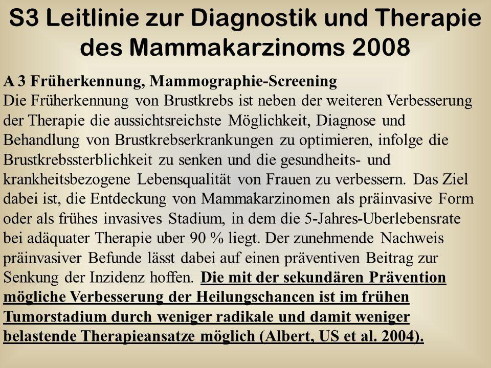 S3 Leitlinie zur Diagnostik und Therapie des Mammakarzinoms 2008 A 3 Früherkennung, Mammographie-Screening Die Früherkennung von Brustkrebs ist neben