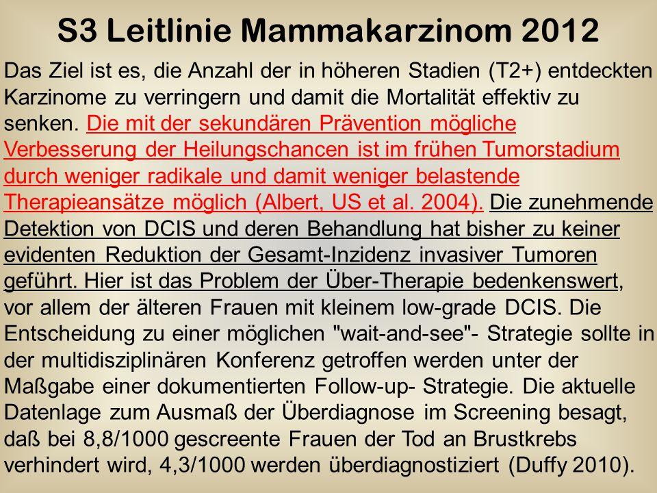 S3 Leitlinie Mammakarzinom 2012 Das Ziel ist es, die Anzahl der in höheren Stadien (T2+) entdeckten Karzinome zu verringern und damit die Mortalität e