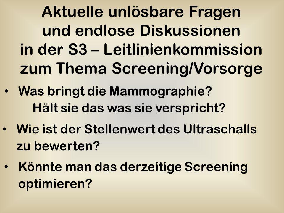 Aktuelle unlösbare Fragen und endlose Diskussionen in der S3 – Leitlinienkommission zum Thema Screening/Vorsorge Was bringt die Mammographie? Hält sie