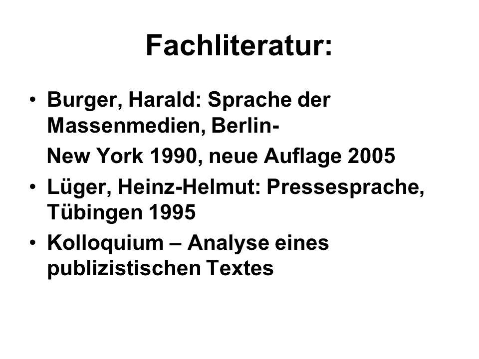 Fachliteratur: Burger, Harald: Sprache der Massenmedien, Berlin- New York 1990, neue Auflage 2005 Lüger, Heinz-Helmut: Pressesprache, Tübingen 1995 Kolloquium – Analyse eines publizistischen Textes
