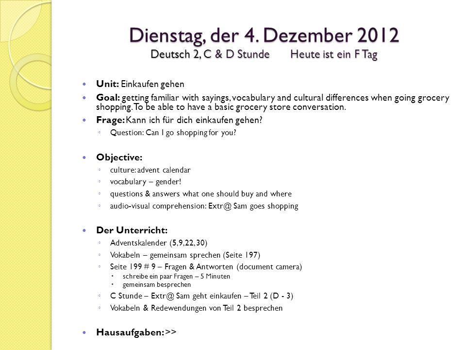 Dienstag, der 4. Dezember 2012 Deutsch 2, C & D StundeHeute ist ein F Tag Unit: Einkaufen gehen Goal: getting familiar with sayings, vocabulary and cu