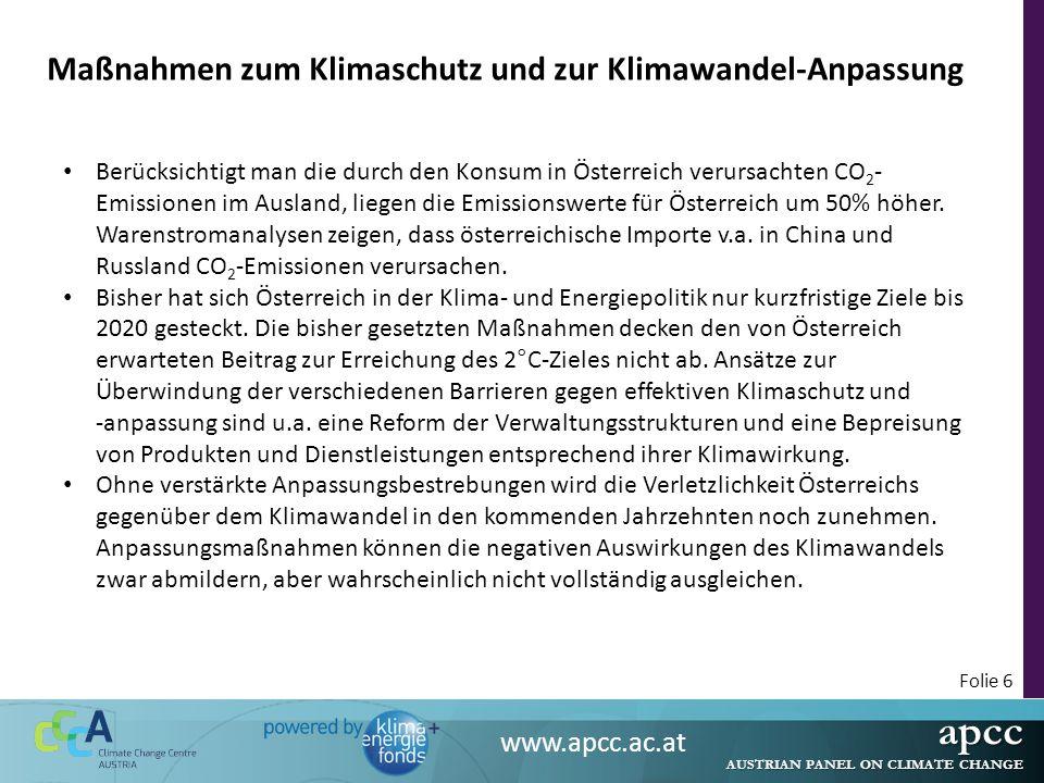apcc AUSTRIAN PANEL ON CLIMATE CHANGE www.apcc.ac.at Folie 6 Maßnahmen zum Klimaschutz und zur Klimawandel-Anpassung Berücksichtigt man die durch den Konsum in Österreich verursachten CO 2 - Emissionen im Ausland, liegen die Emissionswerte für Österreich um 50% höher.
