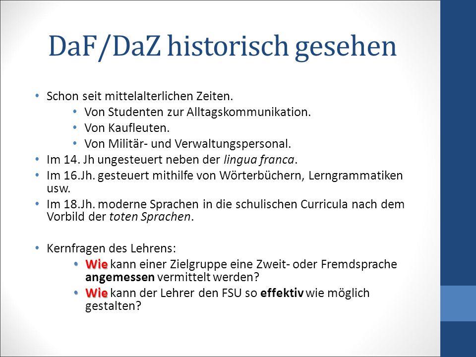 DaF/DaZ historisch gesehen Schon seit mittelalterlichen Zeiten. Von Studenten zur Alltagskommunikation. Von Kaufleuten. Von Militär- und Verwaltungspe