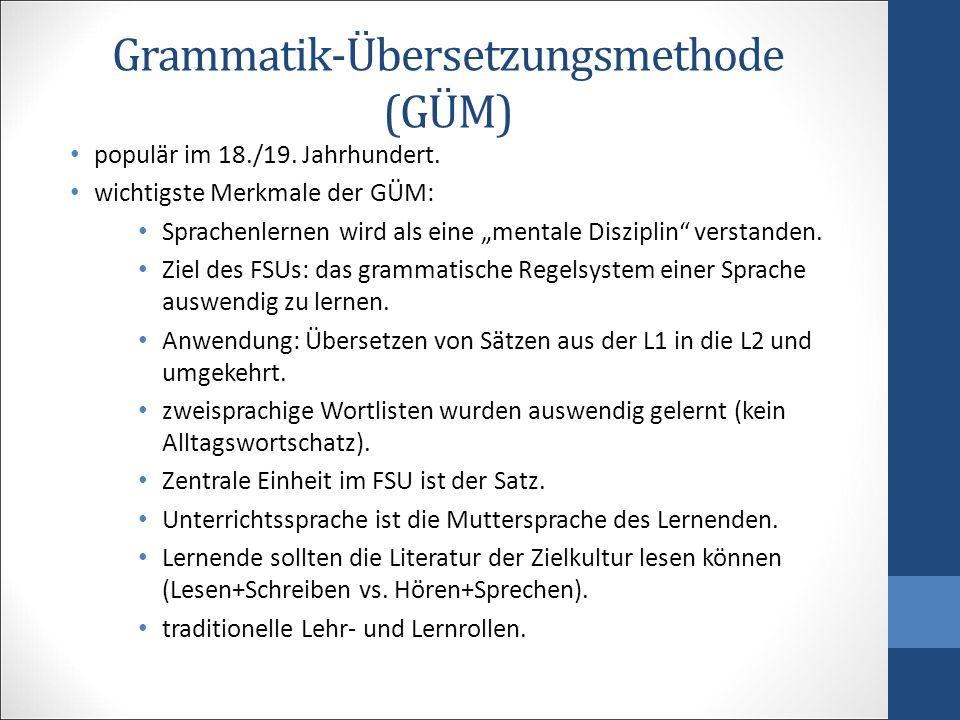 """Grammatik-Übersetzungsmethode (GÜM) populär im 18./19. Jahrhundert. wichtigste Merkmale der GÜM: Sprachenlernen wird als eine """"mentale Disziplin"""" vers"""