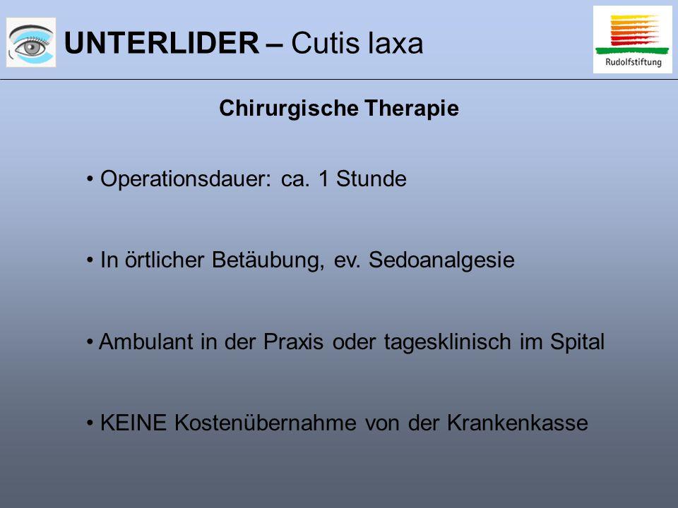 Chirurgische Therapie Operationsdauer: ca. 1 Stunde In örtlicher Betäubung, ev. Sedoanalgesie Ambulant in der Praxis oder tagesklinisch im Spital KEIN
