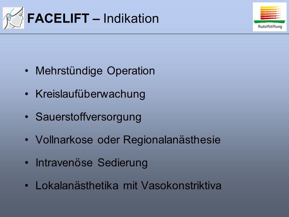 FACELIFT – Indikation Mehrstündige Operation Kreislaufüberwachung Sauerstoffversorgung Vollnarkose oder Regionalanästhesie Intravenöse Sedierung Lokalanästhetika mit Vasokonstriktiva