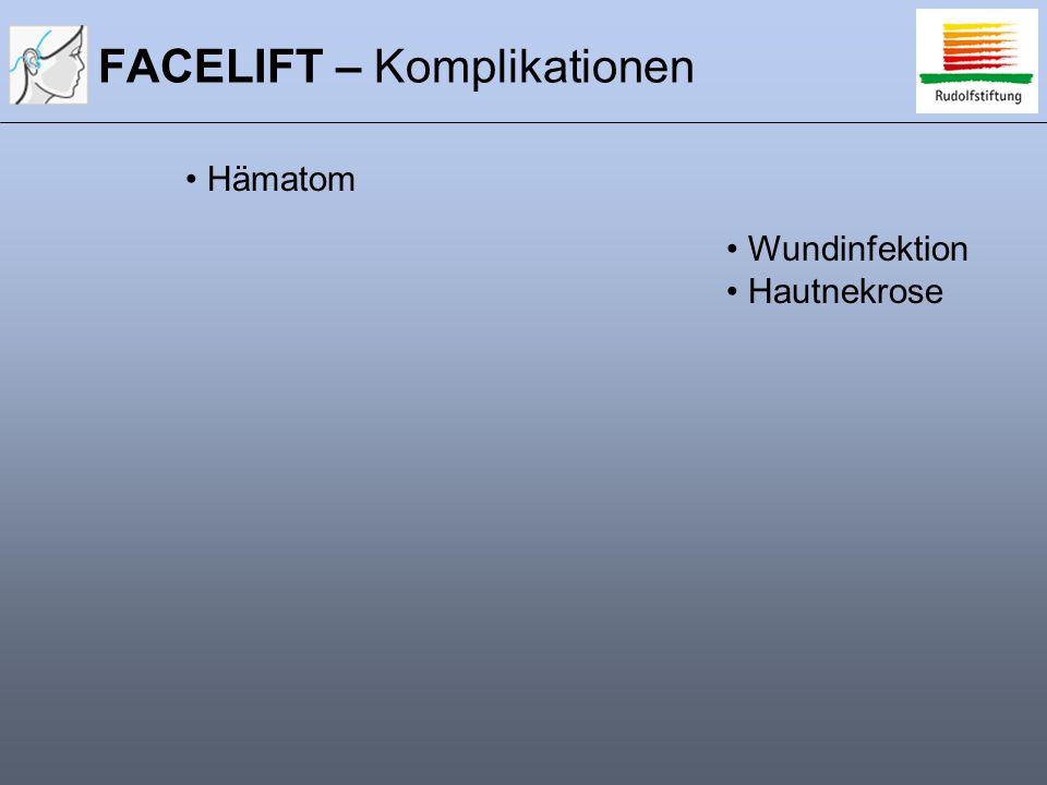 FACELIFT – Komplikationen Hämatom Wundinfektion Hautnekrose