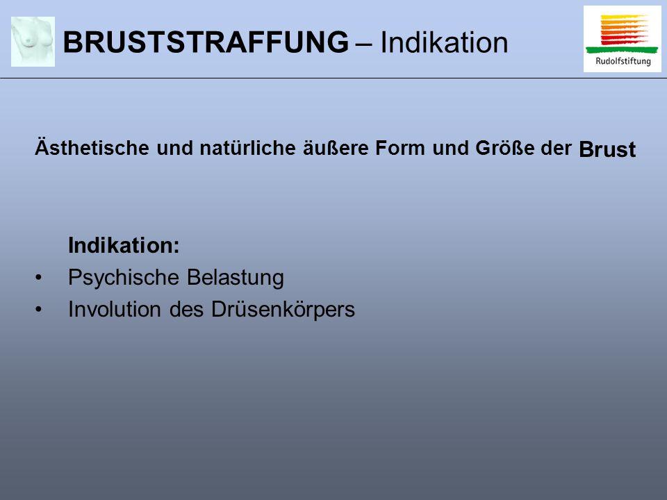 BRUSTSTRAFFUNG – Indikation Ästhetische und natürliche äußere Form und Größe der Brust Indikation: Psychische Belastung Involution des Drüsenkörpers
