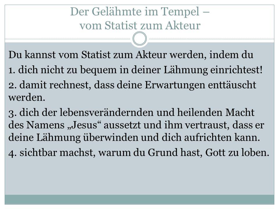 Der Gelähmte im Tempel – vom Statist zum Akteur Du kannst vom Statist zum Akteur werden, indem du 1.