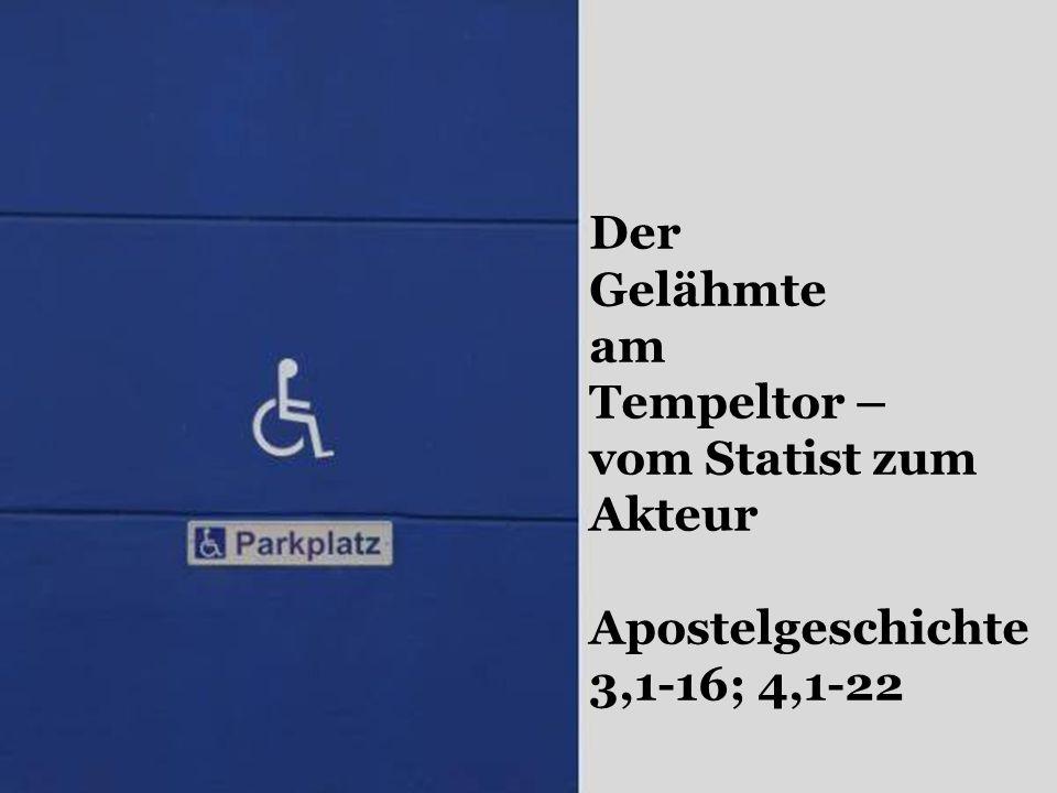 Der Gelähmte am Tempeltor – vom Statist zum Akteur Apostelgeschichte 3,1-16; 4,1-22