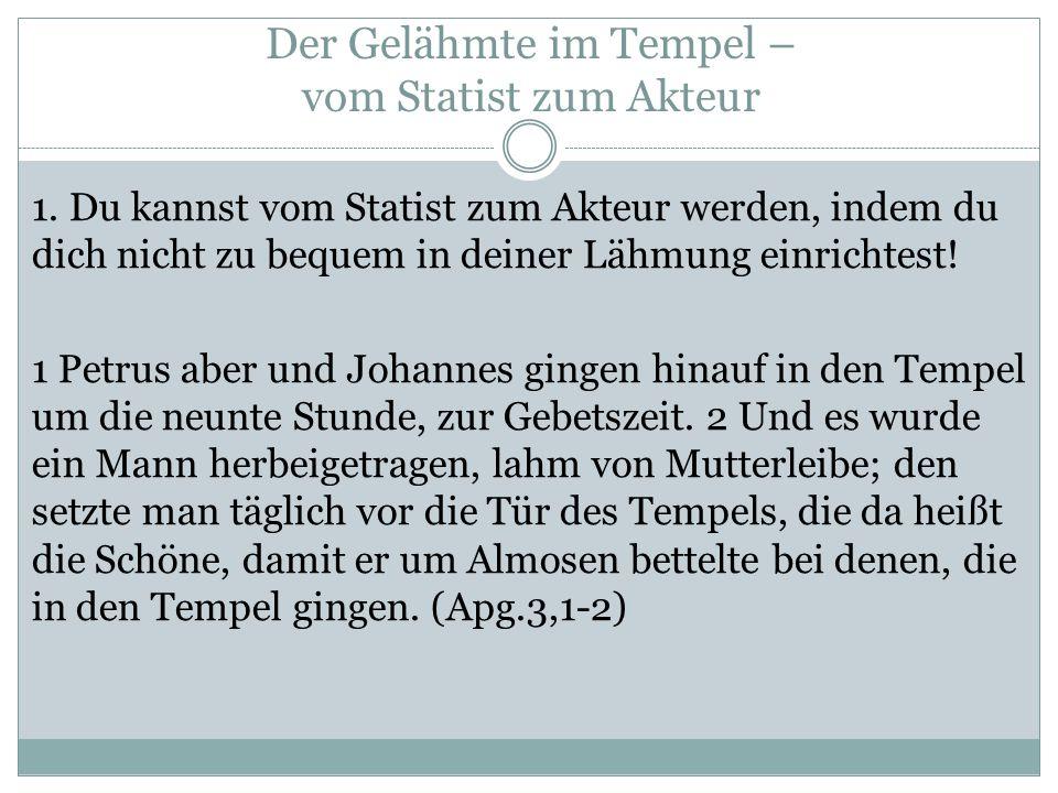 Der Gelähmte im Tempel – vom Statist zum Akteur 1.