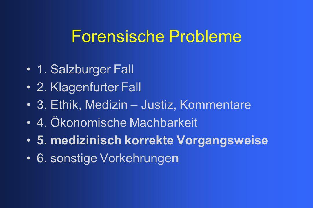 Forensische Probleme 1. Salzburger Fall 2. Klagenfurter Fall 3. Ethik, Medizin – Justiz, Kommentare 4. Ökonomische Machbarkeit 5. medizinisch korrekte