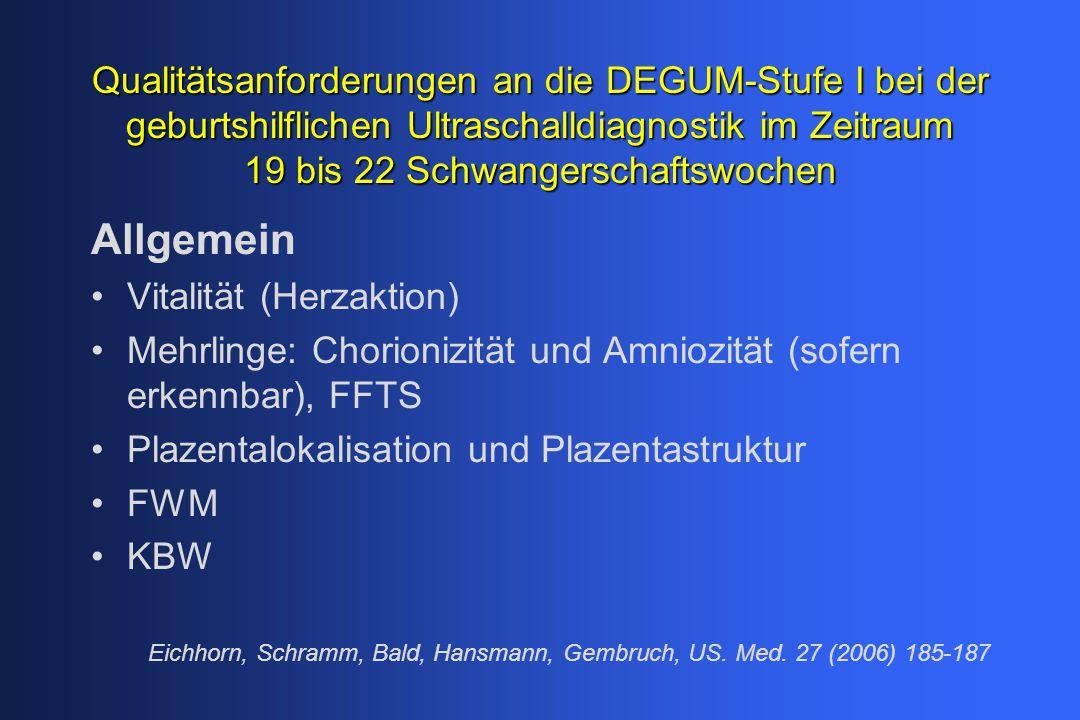 Qualitätsanforderungen an die DEGUM-Stufe I bei der geburtshilflichen Ultraschalldiagnostik im Zeitraum 19 bis 22 Schwangerschaftswochen Allgemein Vit