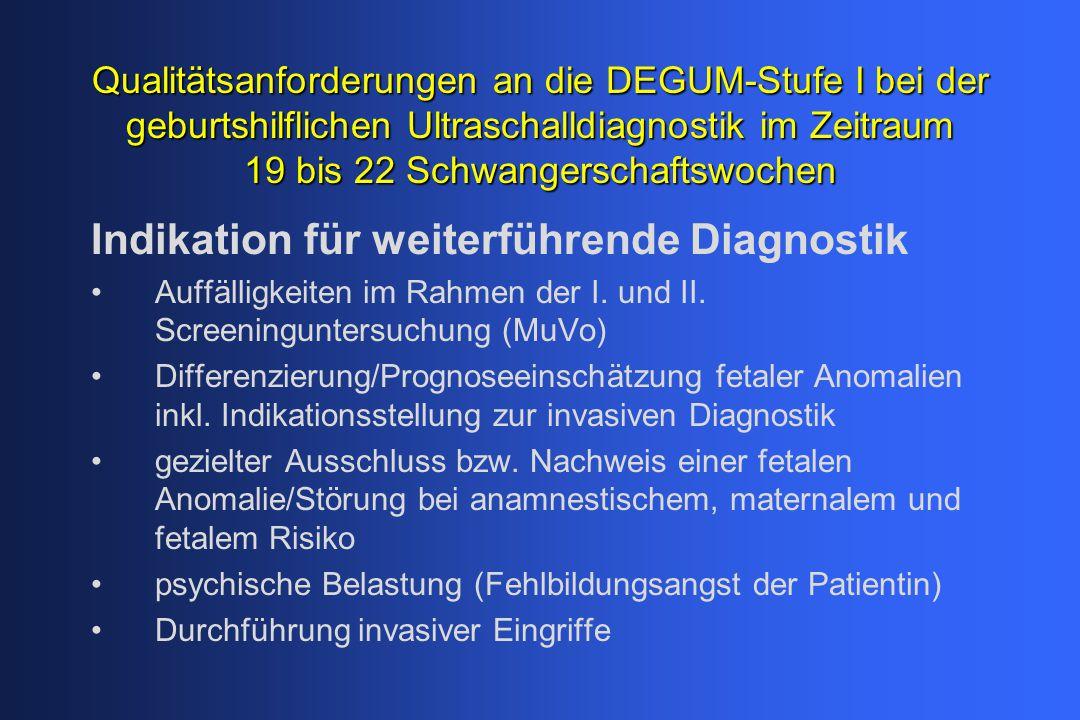 Qualitätsanforderungen an die DEGUM-Stufe I bei der geburtshilflichen Ultraschalldiagnostik im Zeitraum 19 bis 22 Schwangerschaftswochen Indikation fü