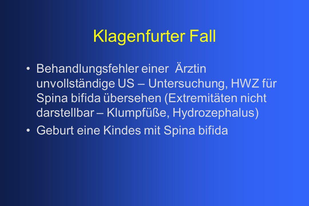 Klagenfurter Fall Behandlungsfehler einer Ärztin unvollständige US – Untersuchung, HWZ für Spina bifida übersehen (Extremitäten nicht darstellbar – Kl