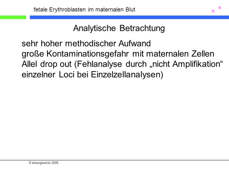 © eibenglaubitz 2008 fetale Erythroblasten im maternalen Blut sehr hoher methodischer Aufwand große Kontaminationsgefahr mit maternalen Zellen Allel d