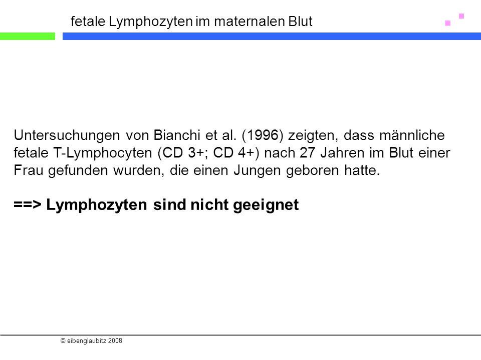 © eibenglaubitz 2008 Untersuchungen von Bianchi et al. (1996) zeigten, dass männliche fetale T-Lymphocyten (CD 3+; CD 4+) nach 27 Jahren im Blut einer