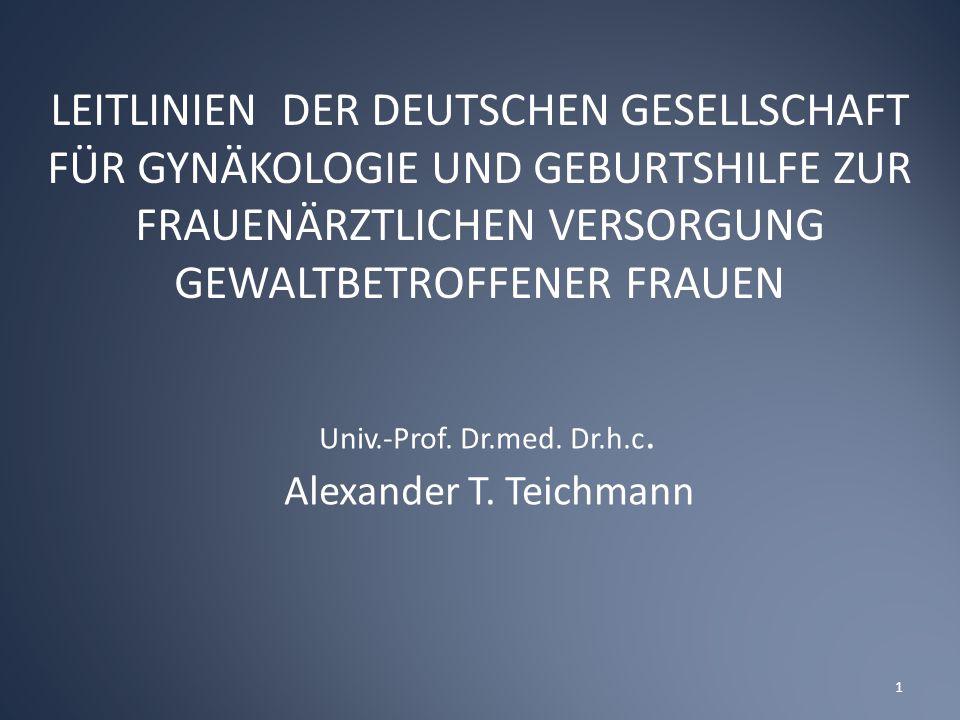 LEITLINIEN DER DEUTSCHEN GESELLSCHAFT FÜR GYNÄKOLOGIE UND GEBURTSHILFE ZUR FRAUENÄRZTLICHEN VERSORGUNG GEWALTBETROFFENER FRAUEN Univ.-Prof.