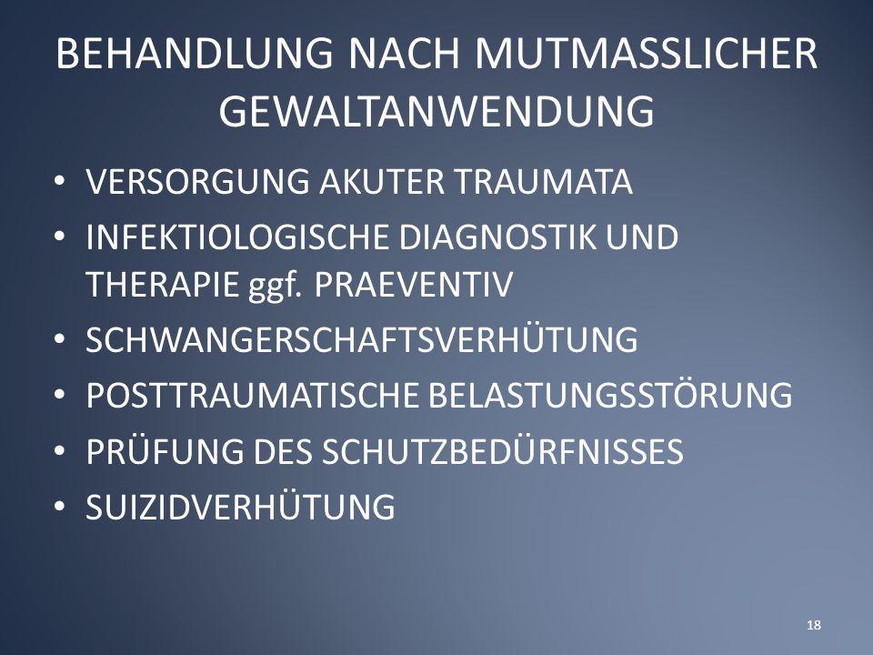 BEHANDLUNG NACH MUTMASSLICHER GEWALTANWENDUNG VERSORGUNG AKUTER TRAUMATA INFEKTIOLOGISCHE DIAGNOSTIK UND THERAPIE ggf.