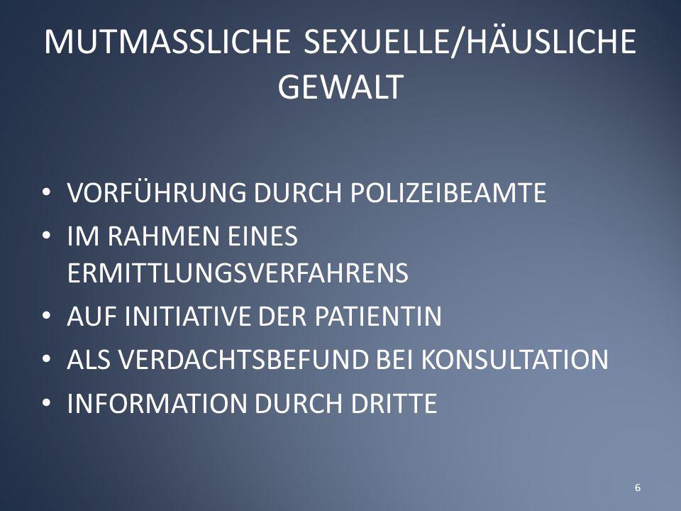 MUTMASSLICHE SEXUELLE/HÄUSLICHE GEWALT VORFÜHRUNG DURCH POLIZEIBEAMTE IM RAHMEN EINES ERMITTLUNGSVERFAHRENS AUF INITIATIVE DER PATIENTIN ALS VERDACHTSBEFUND BEI KONSULTATION INFORMATION DURCH DRITTE 6