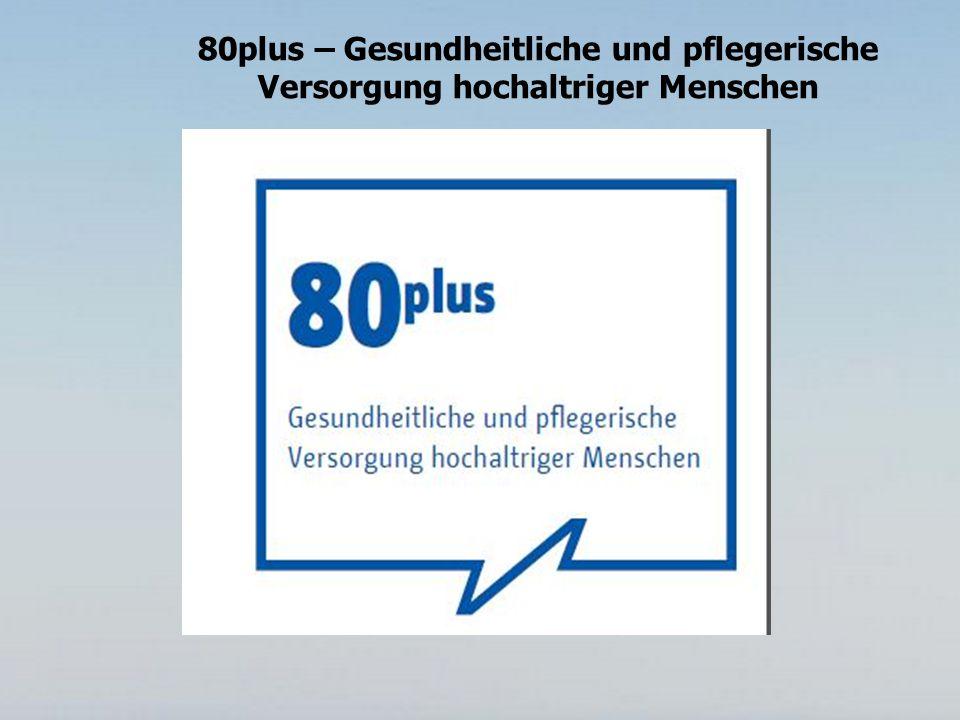 80plus – Gesundheitliche und pflegerische Versorgung hochaltriger Menschen