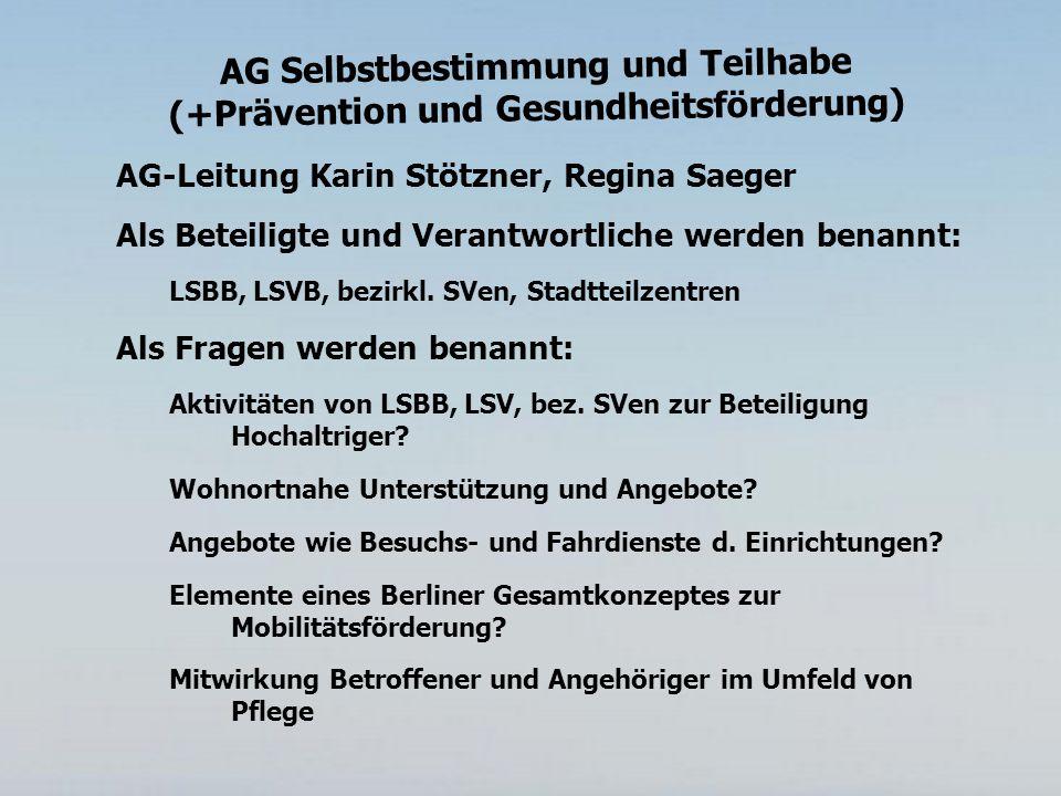 AG Selbstbestimmung und Teilhabe (+Prävention und Gesundheitsförderung) AG-Leitung Karin Stötzner, Regina Saeger Als Beteiligte und Verantwortliche werden benannt: LSBB, LSVB, bezirkl.