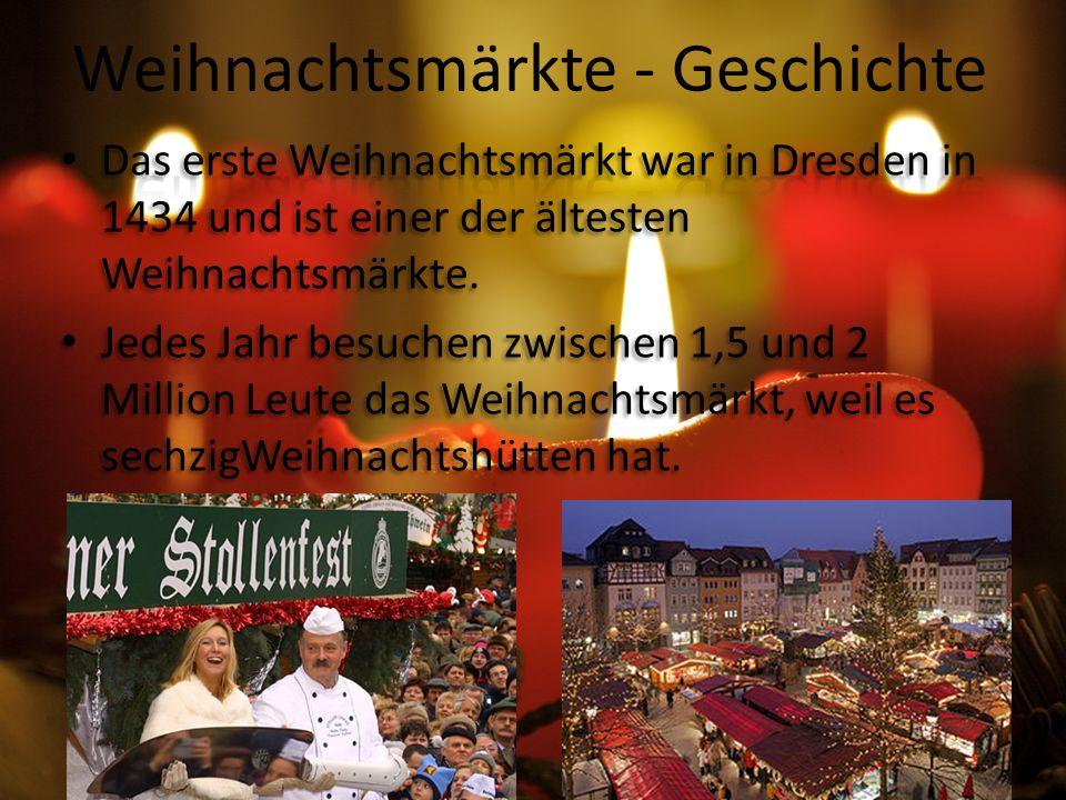 Das erste Weihnachtsmärkt war in Dresden in 1434 und ist einer der ältesten Weihnachtsmärkte.