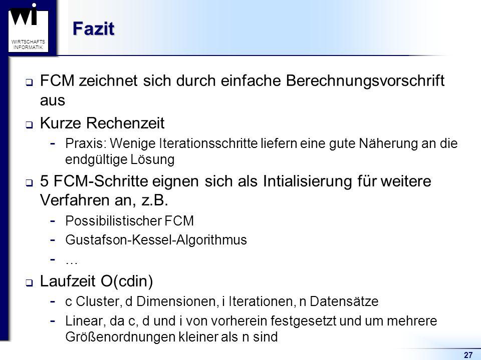27 WIRTSCHAFTS INFORMATIKFazit  FCM zeichnet sich durch einfache Berechnungsvorschrift aus  Kurze Rechenzeit  Praxis: Wenige Iterationsschritte lie