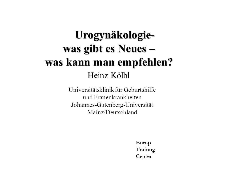 Universitätsklinik für Geburtshilfe und Frauenkrankheiten Johannes-Gutenberg-Universität Mainz/Deutschland Urogynäkologie- Urogynäkologie- was gibt es