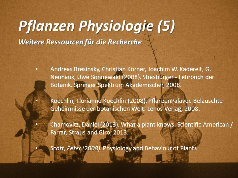 Pflanzen Physiologie (5) Weitere Ressourcen für die Recherche Andreas Bresinsky, Christian Körner, Joachim W. Kadereit, G. Neuhaus, Uwe Sonnewald (200