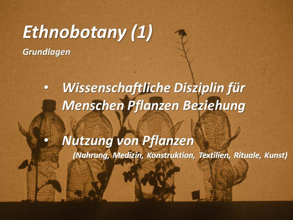 Ethnobotany (1) Grundlagen Wissenschaftliche Disziplin für Menschen Pflanzen Beziehung Wissenschaftliche Disziplin für Menschen Pflanzen Beziehung Nut