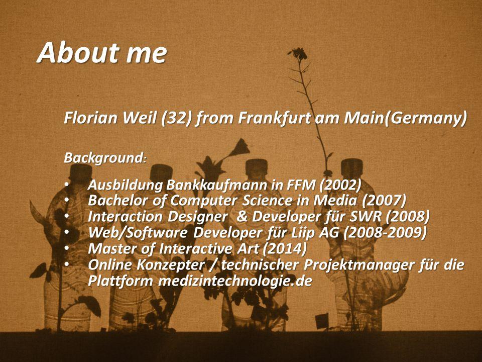 About me Florian Weil (32) from Frankfurt am Main(Germany) Background : Ausbildung Bankkaufmann in FFM (2002) Ausbildung Bankkaufmann in FFM (2002) Ba