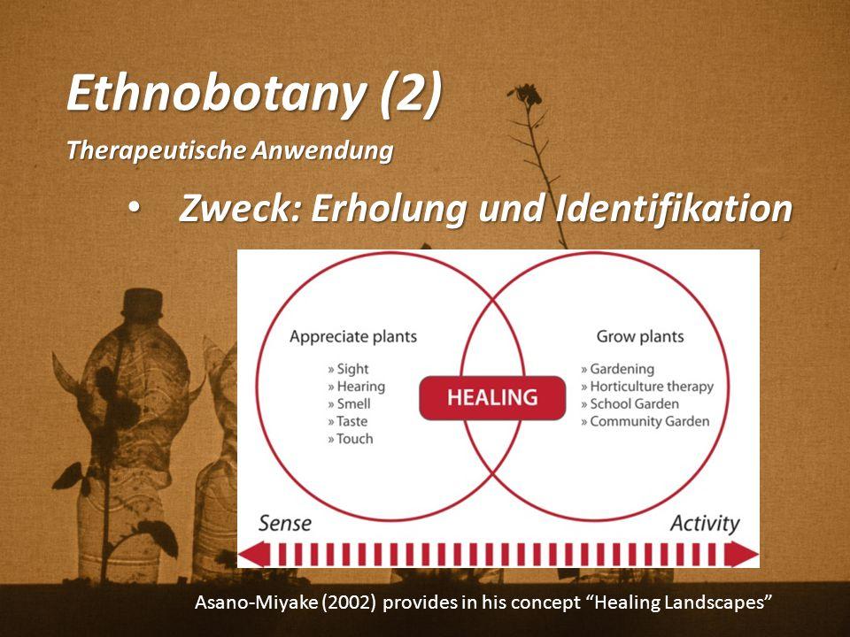 Ethnobotany (2) Therapeutische Anwendung Zweck: Erholung und Identifikation Zweck: Erholung und Identifikation Asano-Miyake (2002) provides in his con