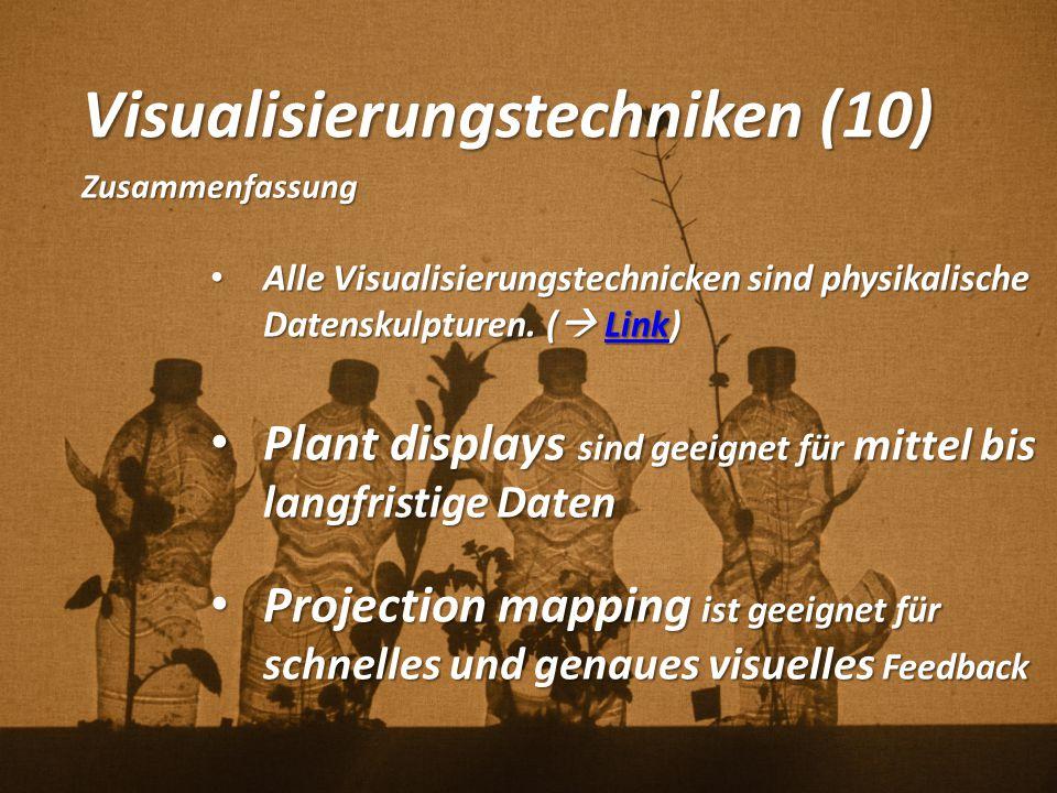 Visualisierungstechniken (10) Zusammenfassung Alle Visualisierungstechnicken sind physikalische Datenskulpturen. (  Link) Alle Visualisierungstechnic