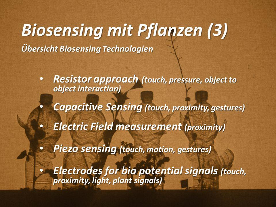 Biosensing mit Pflanzen (3) Übersicht Biosensing Technologien Resistor approach (touch, pressure, object to object interaction) Resistor approach (tou