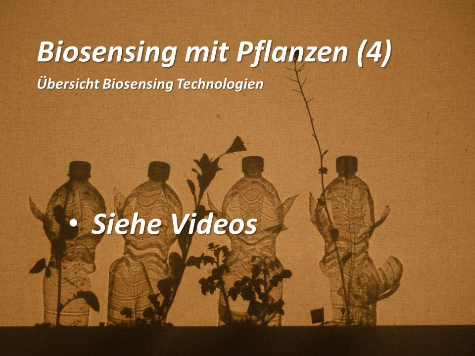 Biosensing mit Pflanzen (4) Übersicht Biosensing Technologien Siehe Videos Siehe Videos