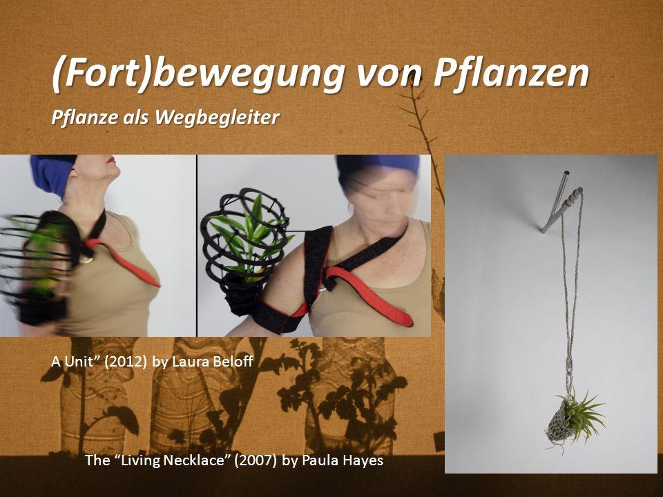 """(Fort)bewegung von Pflanzen Pflanze als Wegbegleiter The """"Living Necklace"""" (2007) by Paula Hayes A Unit"""" (2012) by Laura Beloff"""