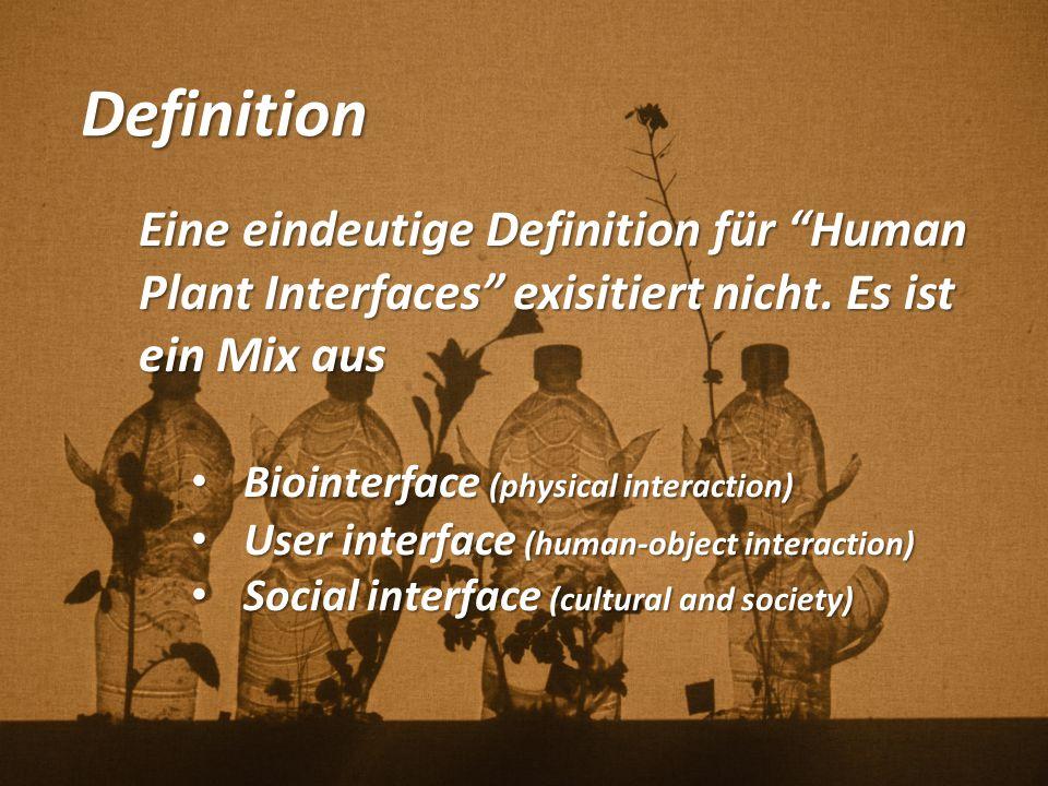 """Definition Eine eindeutige Definition für """"Human Plant Interfaces"""" exisitiert nicht. Es ist ein Mix aus Biointerface (physical interaction) Biointerfa"""