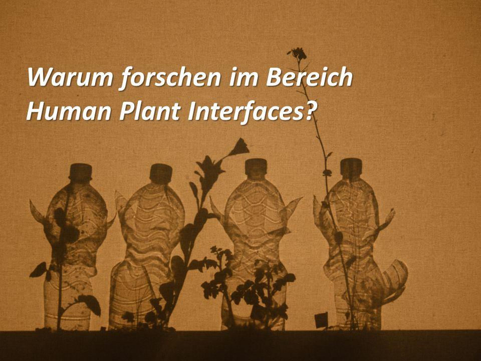 Warum forschen im Bereich Human Plant Interfaces?