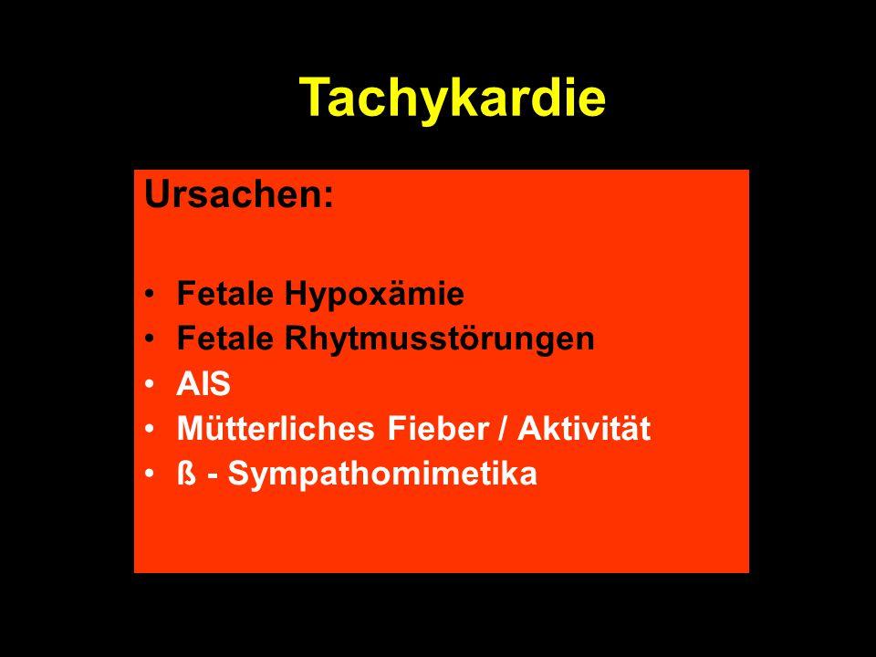 Ursachen: Fetale Hypoxämie Fetale Rhytmusstörungen AIS Mütterliches Fieber / Aktivität ß - Sympathomimetika Tachykardie