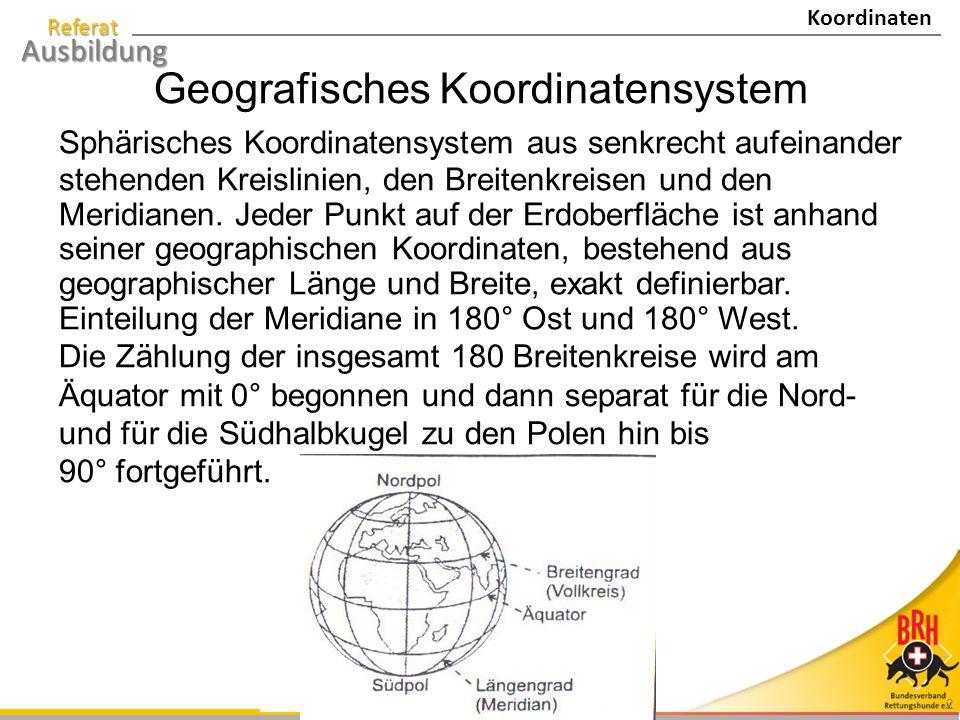 Referat Ausbildung 2 Sphärisches Koordinatensystem aus senkrecht aufeinander stehenden Kreislinien, den Breitenkreisen und den Meridianen. Jeder Punkt