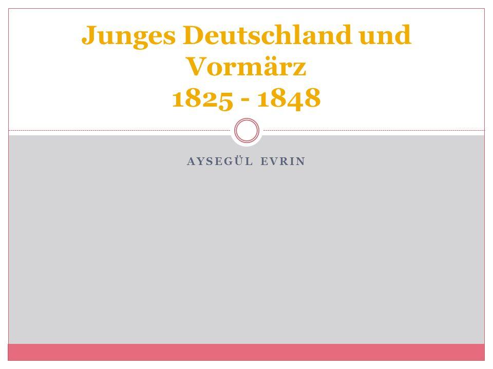 AYSEGÜL EVRIN Junges Deutschland und Vormärz 1825 - 1848