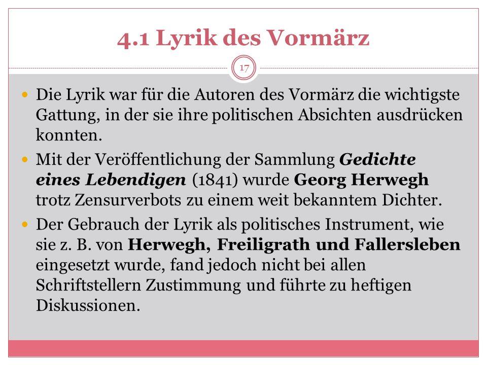 4.1 Lyrik des Vormärz Die Lyrik war für die Autoren des Vormärz die wichtigste Gattung, in der sie ihre politischen Absichten ausdrücken konnten.