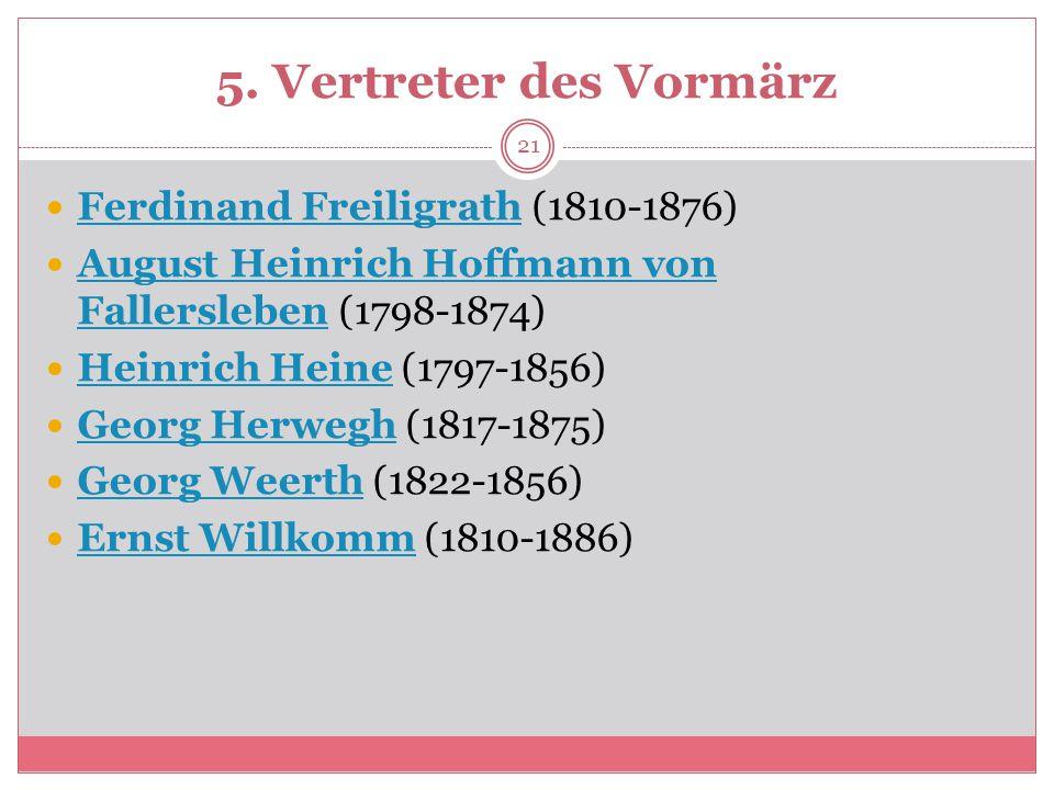 5. Vertreter des Vormärz Ferdinand Freiligrath (1810-1876) Ferdinand Freiligrath August Heinrich Hoffmann von Fallersleben (1798-1874) August Heinrich