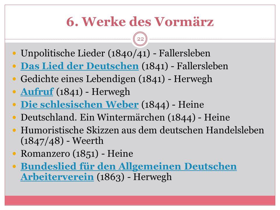 6. Werke des Vormärz Unpolitische Lieder (1840/41) - Fallersleben Das Lied der Deutschen (1841) - Fallersleben Das Lied der Deutschen Gedichte eines L
