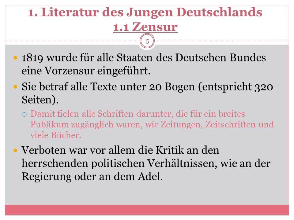 1. Literatur des Jungen Deutschlands 1.1 Zensur 1819 wurde für alle Staaten des Deutschen Bundes eine Vorzensur eingeführt. Sie betraf alle Texte unte