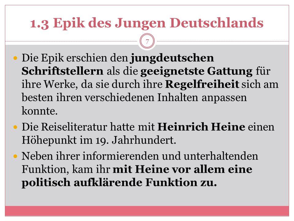 1.3 Epik des Jungen Deutschlands Die Epik erschien den jungdeutschen Schriftstellern als die geeignetste Gattung für ihre Werke, da sie durch ihre Regelfreiheit sich am besten ihren verschiedenen Inhalten anpassen konnte.